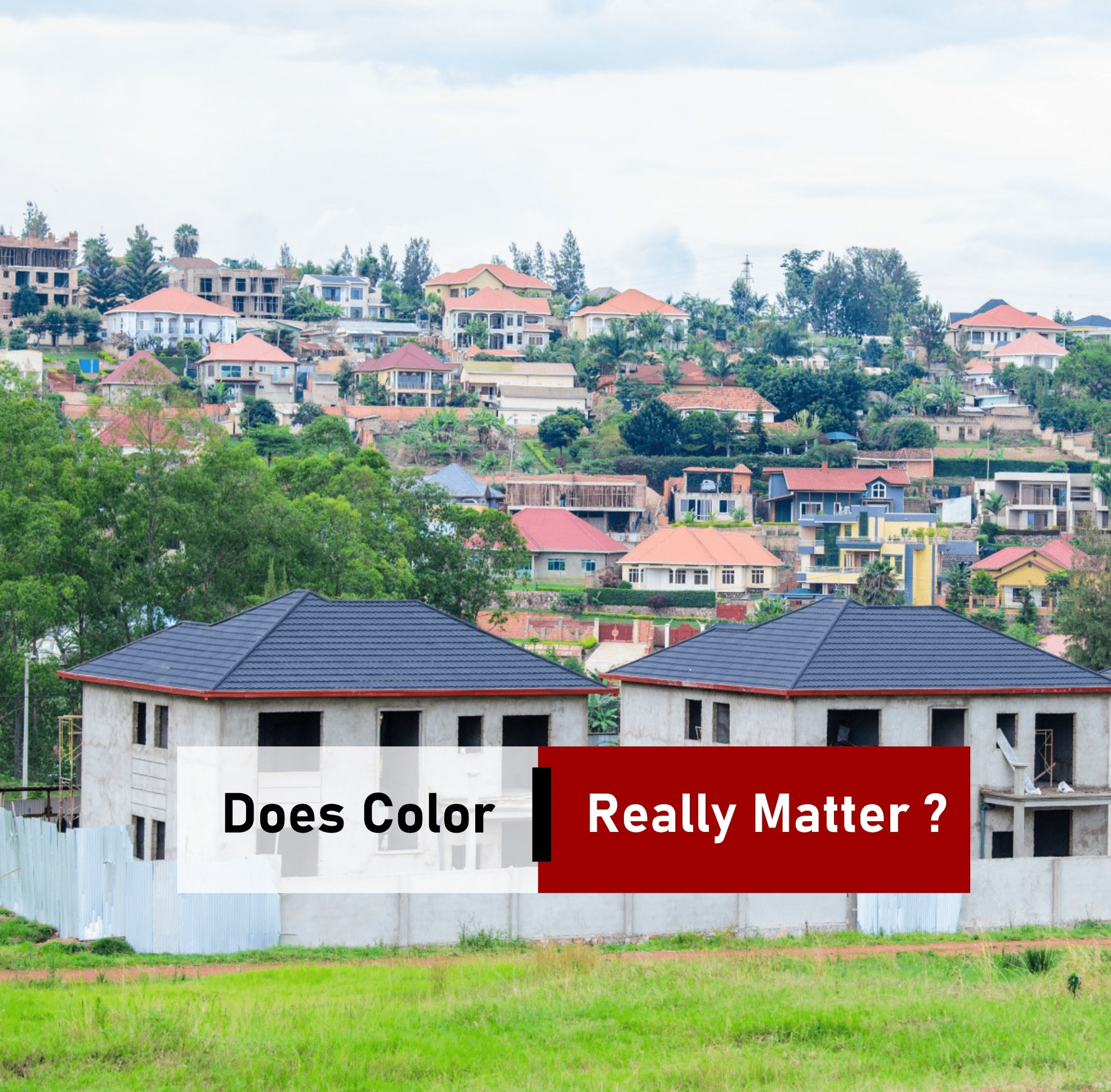 DOES THE COLOR OF YOUR ROOF MATTER?